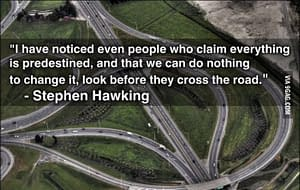 Stephen Hawking - paraphrase - even believers in predestiny look before crossing the street.